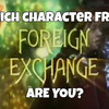 Which Character From Foreign Exchange Are You?