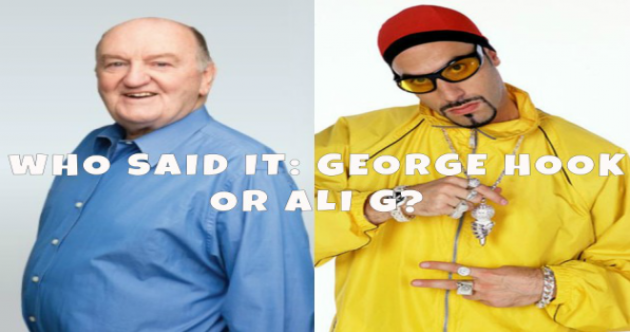 Who Said It: George Hook Or Ali G?
