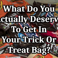 What Do You Actually Deserve To Get In Your Trick Or Treat Bag?