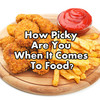 How Picky Are You When It Comes To Food?