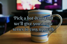 Pick a hot drink and we'll give you a new series to cosy up with