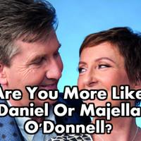 Are You More Like Daniel Or Majella O'Donnell?