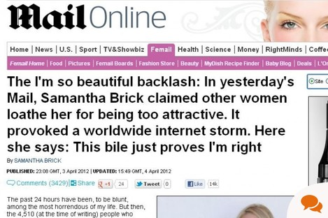 Samantha Brick reacting to the reaction to her story which reacted to women's, er, reactions to her 'beauty'. You following?