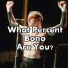 What Percent Bono Are You?