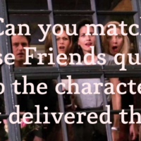 Can you match these Friends quotes to the character that delivered them?