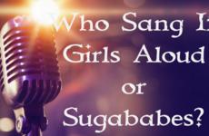 Who Sang It: Girls Aloud or Sugababes?