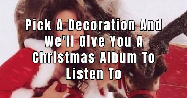 Pick A Decoration And We'll Give You A Christmas Album To Listen To