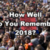 How Well Do You Remember 2018?