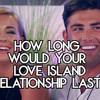 How Long Would Your Love Island Relationship Last?