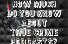 How Much Do You Know About True Crime Podcasts?