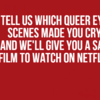 Tell Us Which Queer Eye Scenes Made You Cry And We'll Give You A Sad Film To Watch On Netflix