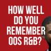 How Well Do You Remember 00s R&B?