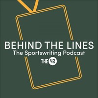 Introducing Behind The Lines - a brand new podcast about sportswriting for The42 members