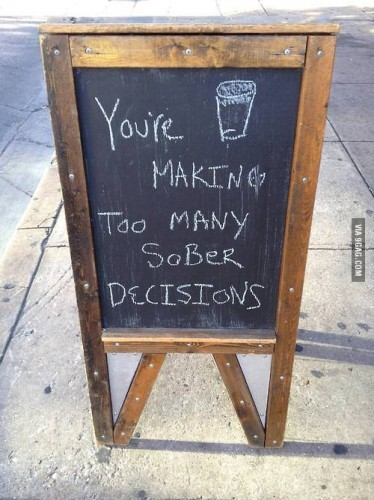 You're making too many sober decisions