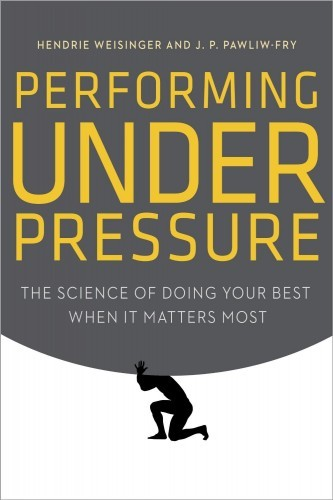 performing-under-pressure-the-science-of-doing-your-best-when-it-matters-most