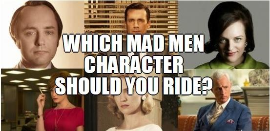Which Mad Men Character Should You Ride The Daily Edge