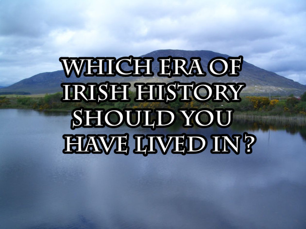 Which Era of Irish History Should You Have Lived In? · The
