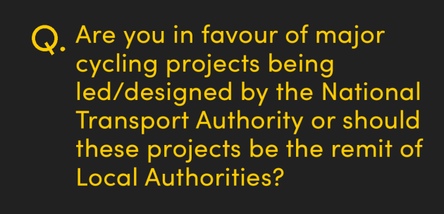 Are you in favour of major cycling projects being leddesigned by the National Transport Authority or should these projects be the remit of Local Authorities