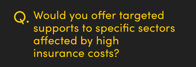 Would you offer targeted supports to specific sectors affected by high insurance costs