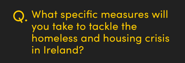 What specific measures will you take to tackle the homeless and housing crisis in Ireland