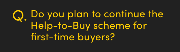 Do you plan to continue the Help-to-Buy scheme for first-time buyers