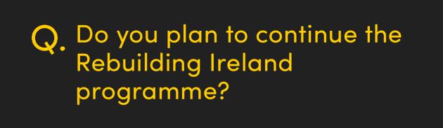Do you plan to continue the Rebuilding Ireland programme