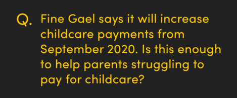 Fine Gael says it will increase childcare payments from September 2020, is this enough to help parents struggling to pay for childcare
