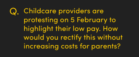 Childcare providers are protesting on 5 February to highlight their low pay, how would you rectify this without increasing costs for parents