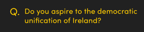 Do you aspire to the democratic unification of Ireland