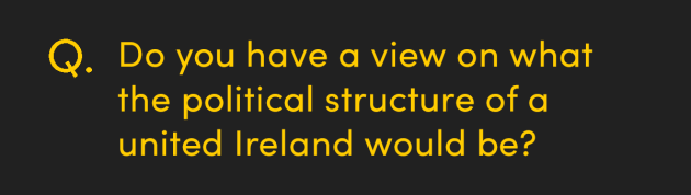 Do you have a view on what the political structure of a united Ireland would be