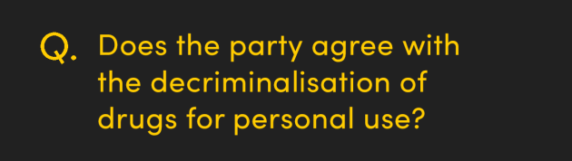 Does the party agree with the decriminalisation of drugs for personal use