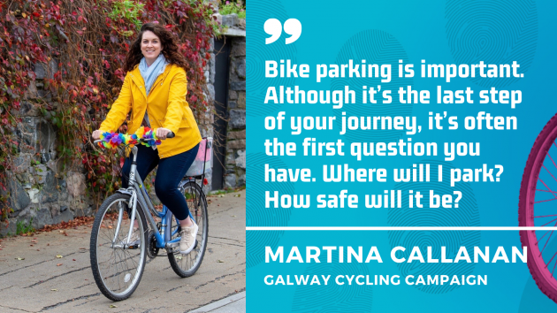 Martina Callanan - Bike parking is important. Although it's the last step of your journey, it's often the first question you have. Where will I park? How safe will it be?