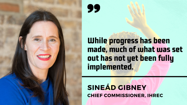 Sineád Gibney, chief commissioner of the IHREC - woman with dark hair wearing a blue jumper - with quote - While progress has been made, much of what was set out has not yet been fully implemented.