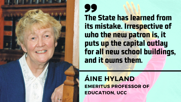 Áine Hyland, Emeritus Professor of Education, UCC - woman with blonde/grey hair wearing white shirt and blue cardigan - with quote - The State has learned from its mistake. Irrespective of who the new patron is, it puts the capital outlay for all new school buildings, and it owns them.