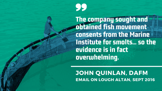 John Quinlan, DAFM email on Lough Altan, Sept 2016 - The company sought and obtained fish movement consents from the Marine Institute for smolts... so the evidence is in fact overwhelming.
