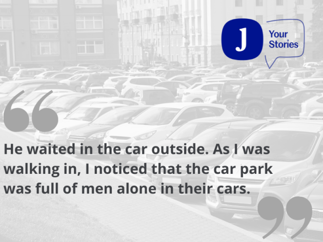 He waited in the car outside. As I was walking in, I noticed that the car park was full of men alone in their cars.