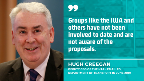 Hugh Creegan, deputy CEO of the NTA - wearing a dark suit jacket, light shirt and blue striped tie - with a quote from an email from him to the Department of Transport in June 2019 - Groups like the IWA and others have not been involved to date and are not aware of the proposals.