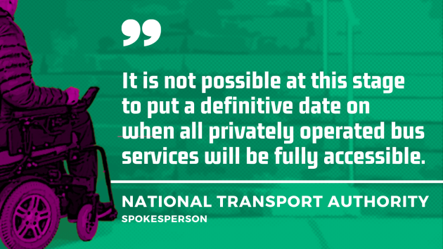 Background - Project design image of a wheelchair user approaching steps, signifying lack of accessibility. Foreground - Quote from a National Transport Authority spokesperson - It is not possible at this stage to put a definitive date on when all privately operated bus services will be fully accessible.