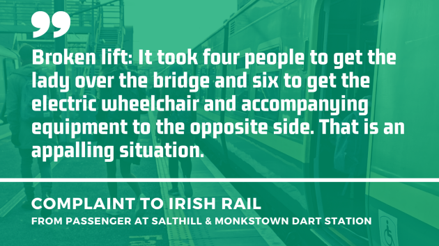 Background - People walking away on a station platform from an open Dart carriage door. Foreground - Quote from a complaint to Irish Rail from a passenger at Salthill & Monkstown Dart station about a broken lift - It took four people to get the lady over the bridge and six to get the electric wheelchair and accompanying equipment to the opposite side. That is an appalling situation.